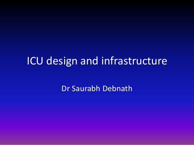 ICU design and infrastructure Dr Saurabh Debnath