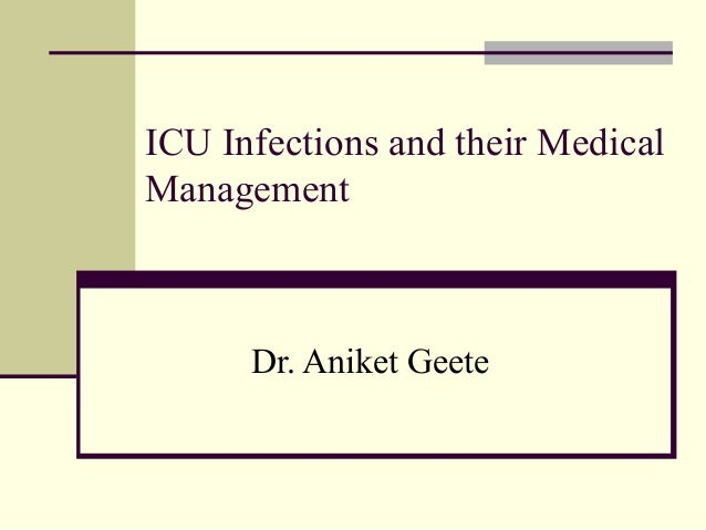 ICU Infections and their MedicalManagementDr. Aniket Geete