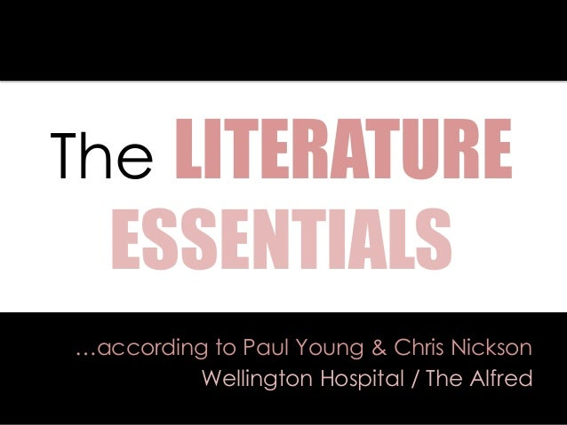 The LITERATURE ESSENTIALS …according to Paul Young & Chris Nickson Wellington Hospital / The Alfred