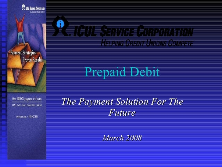 Prepaid Debit  The Payment Solution For The Future March 2008