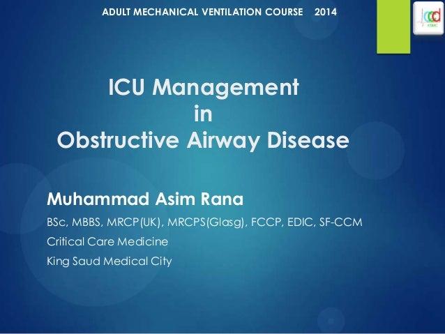 ICU Management in Obstructive Airway Disease Muhammad Asim Rana BSc, MBBS, MRCP(UK), MRCPS(Glasg), FCCP, EDIC, SF-CCM Crit...