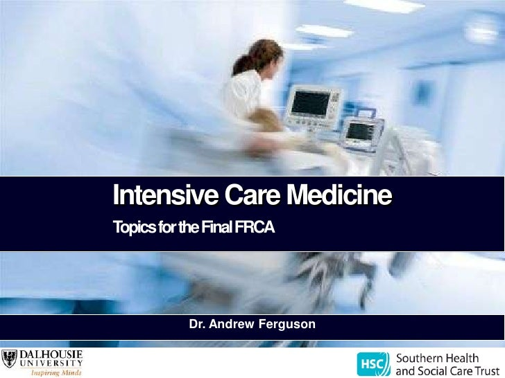 Intensive Care MedicineTopics for the Final FRCA<br />Dr. Andrew Ferguson<br />