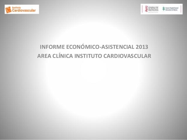 INFORME ECONÓMICO-ASISTENCIAL 2013 AREA CLÍNICA INSTITUTO CARDIOVASCULAR