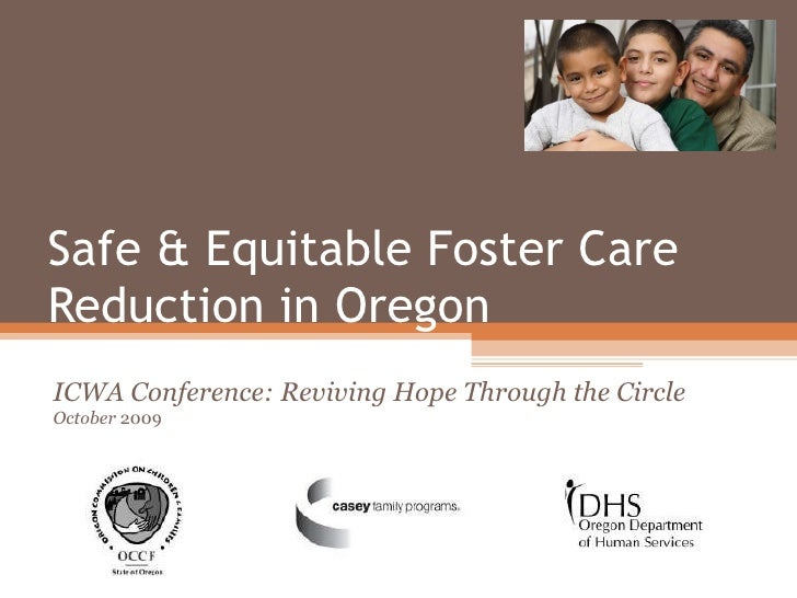 Safe & Equitable Foster Care Reduction in Oregon ICWA Conference: Reviving Hope Through the Circle  October  2009