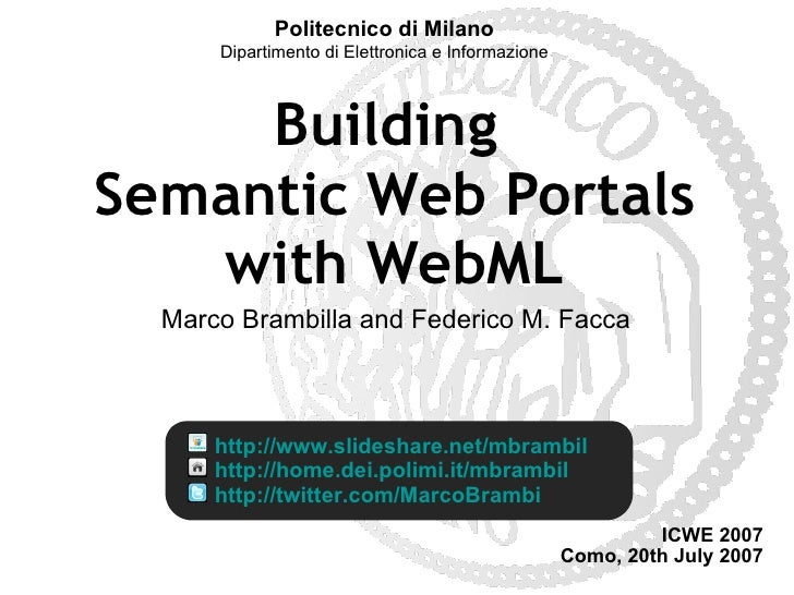 Building  Semantic Web Portals with WebML Marco Brambilla and Federico M. Facca ICWE 2007 Como, 20th July 2007 http://home...