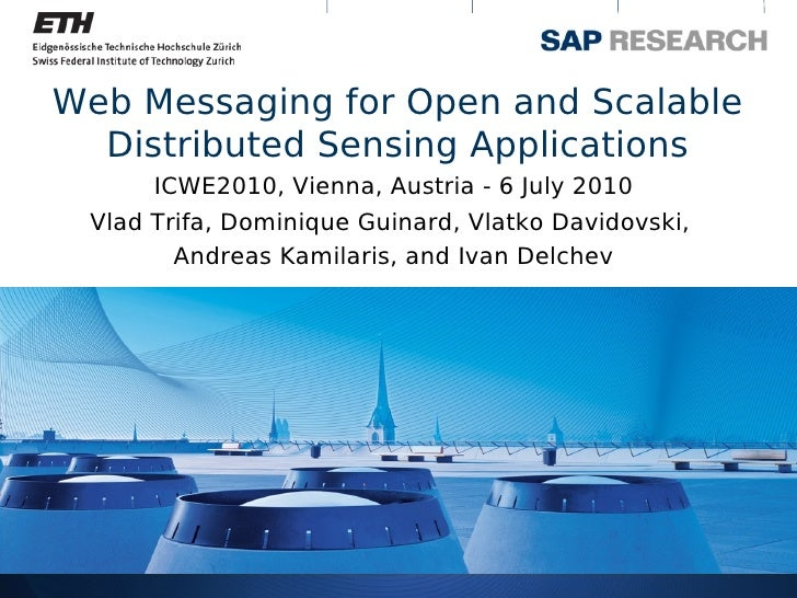 Web Messaging for Open and Scalable   Distributed Sensing Applications       ICWE2010, Vienna, Austria - 6 July 2010  Vlad...