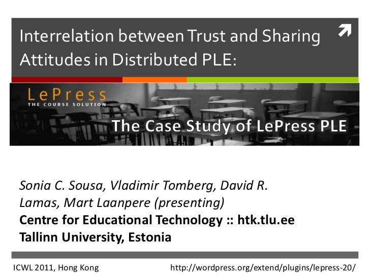 Interrelation between Trust and Sharing  Attitudes in Distributed PLE: Sonia C. Sousa, Vladimir Tomberg, David R. Lamas, ...