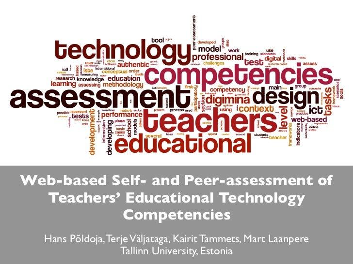 Web-based Self- and Peer-assessment of  Teachers' Educational Technology           Competencies  Hans Põldoja, Terje Välja...