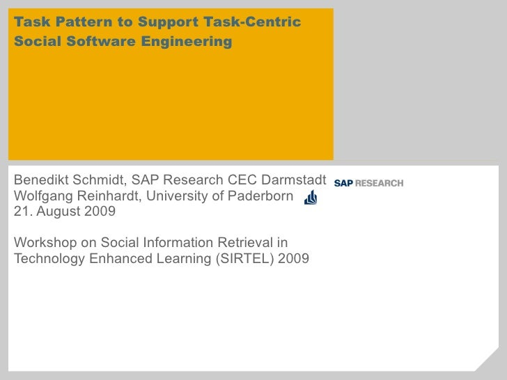 Task Pattern to Support Task-Centric Social Software Engineering Benedikt Schmidt, SAP Research CEC Darmstadt  Wolfgang Re...