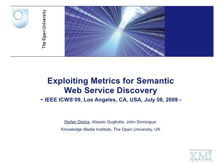 Exploiting Metrics for Semantic Web Service Discovery -  IEEE ICWS'09, Los Angeles, CA, USA, July 08, 2009 - Stefan Dietze...
