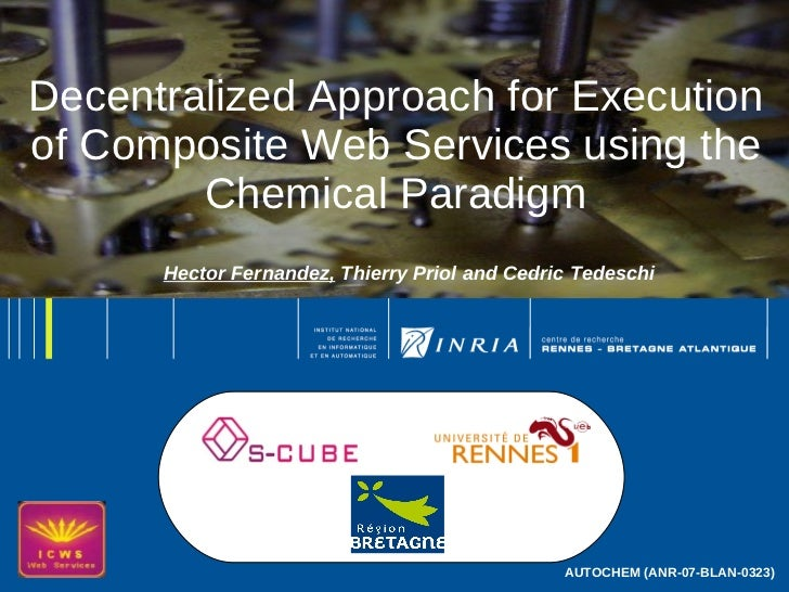 1Decentralized Approach for Executionof Composite Web Services using the        Chemical Paradigm      Hector Fernandez, T...