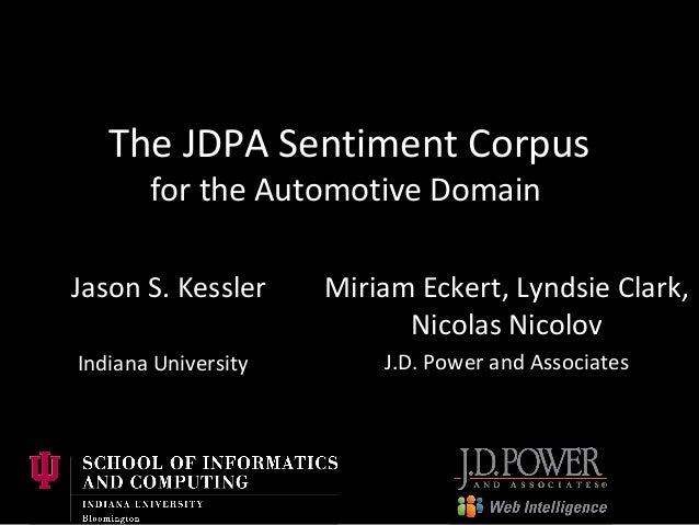 The JDPA Sentiment Corpus for the Automotive Domain Miriam Eckert, Lyndsie Clark, Nicolas Nicolov J.D. Power and Associate...