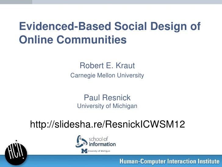 Evidenced-Based Social Design ofOnline Communities            Robert E. Kraut         Carnegie Mellon University          ...