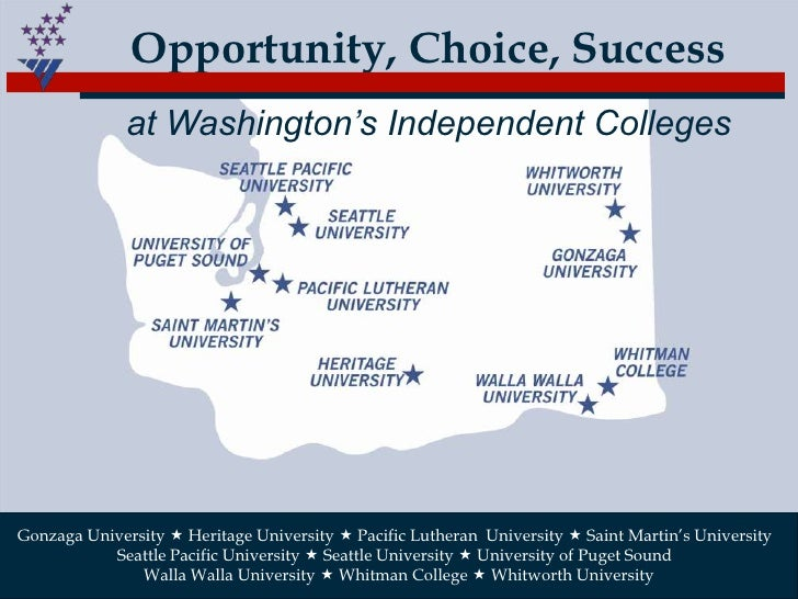 Opportunity, Choice, Success<br />at Washington's Independent Colleges<br />Gonzaga University  Heritage University  Pac...