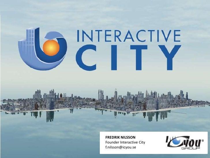 FREDRIK NILSSON<br />Founder Interactive City<br />f.nilsson@icyou.se<br />