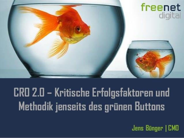 11 CRO 2.0 – Kritische Erfolgsfaktoren und Methodik jenseits des grünen Buttons Jens Bünger   CMO