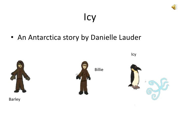 Icy<br />An Antarctica story by Danielle Lauder<br />Icy<br />Billie<br />Barley<br />
