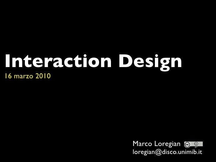Interaction Design 16 marzo 2010                     Marco Loregian                 loregian@disco.unimib.it