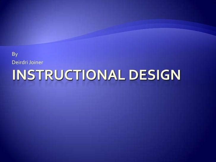 Instructional Design <br />By<br />Deirdri Joiner<br />