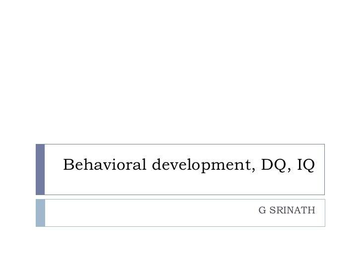 Behavioral development, DQ, IQ G SRINATH