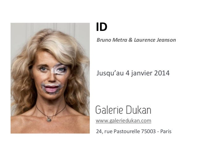 ID Bruno Metra & Laurence Jeanson  Jusqu'au 4 janvier 2014  www.galeriedukan.com 24, rue Pastourelle 75003 - Paris