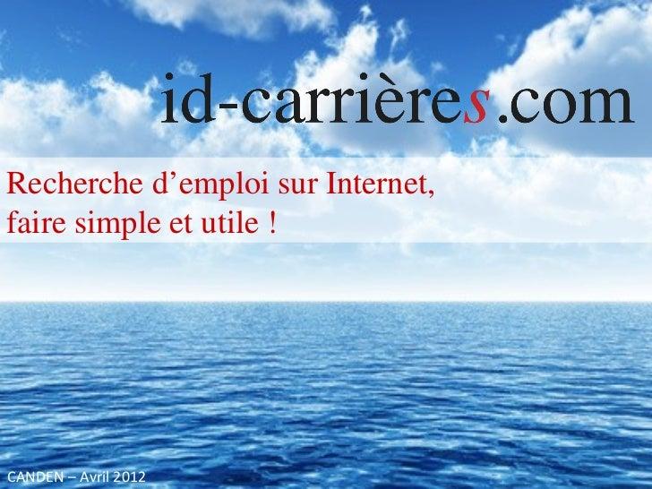 Recherche d'emploi sur Internet,faire simple et utile !CANDEN – Avril 2012