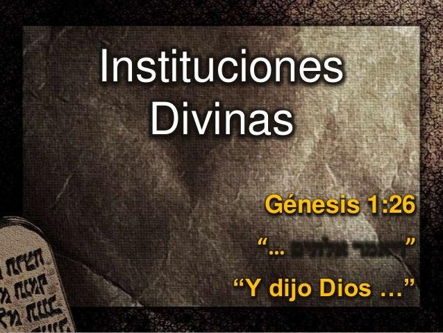"""InstitucionesDivinasGénesis 1:26""""… """"""""Y dijo Dios …"""""""