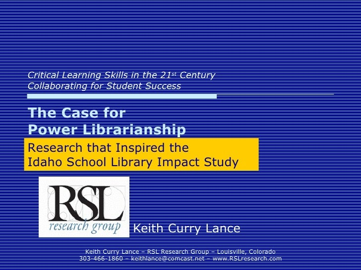Critical Learning Skills in the 21 st  Century Collaborating for Student Success Keith Curry Lance The Case for  Power Lib...