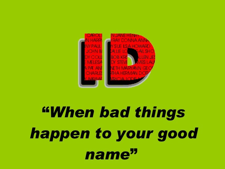 """"""" When bad things happen to your good name """""""