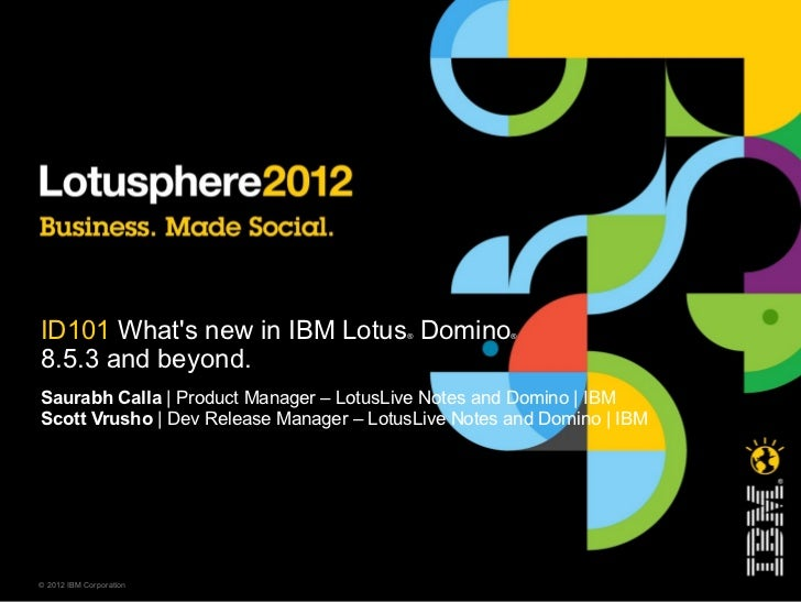ID101 Whats new in IBM Lotus Domino     ®           ®8.5.3 and beyond.Saurabh Calla | Product Manager – LotusLive Notes an...