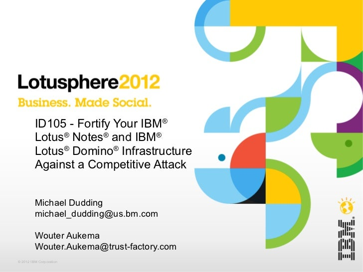 ID105 - Fortify Your IBM®         Lotus® Notes® and IBM®         Lotus® Domino® Infrastructure         Against a Competiti...