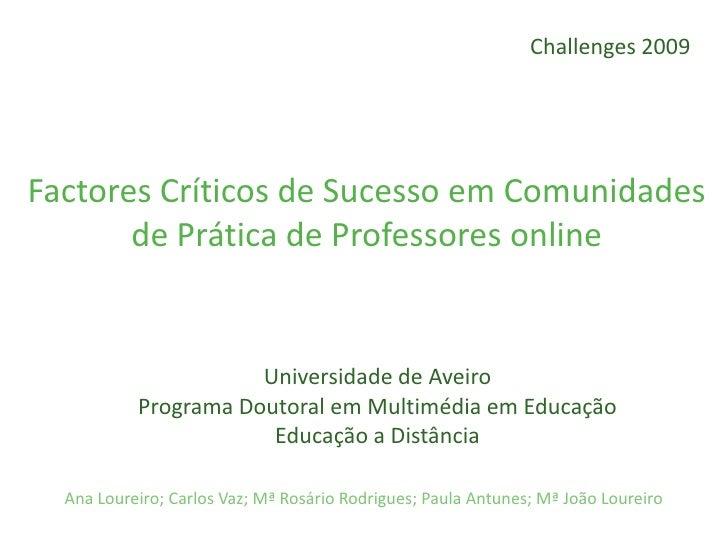 Challenges 2009     Factores Críticos de Sucesso em Comunidades        de Prática de Professores online                   ...