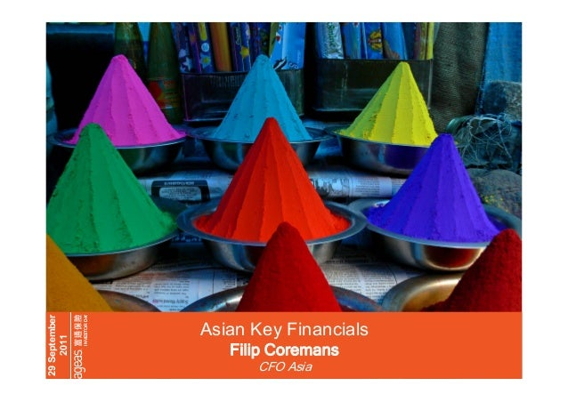 INVESTOR DA Y  29 September 2011  Asian Key Financials Filip Coremans CFO Asia