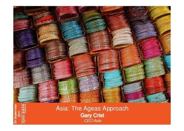 INVESTOR DA Y  29 September 2011  Asia: The Ageas Approach  25-9-2011  The Ageas Approach – Gary Crist | 29/9/11  Gary Cri...