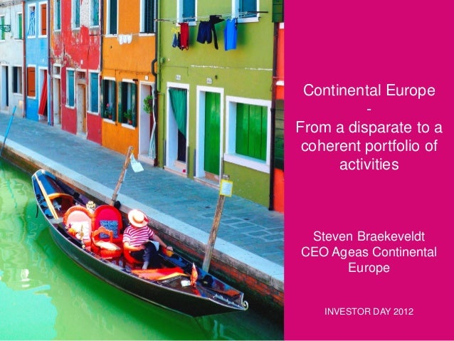 Continental Europe From a disparate to a coherent portfolio of activities  Steven Braekeveldt CEO Ageas Continental Europe...