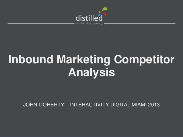 Inbound Marketing CompetitorAnalysisJOHN DOHERTY – INTERACTIVITY DIGITAL MIAMI 2013