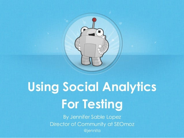 Using Social AnalyticsFor TestingBy Jennifer Sable LopezDirector of Community at SEOmoz@jennita