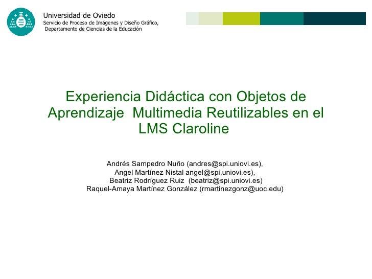 Experiencia Didáctica con Objetos de Aprendizaje  Multimedia Reutilizables en el LMS Claroline  Andrés Sampedro Nuño (andr...