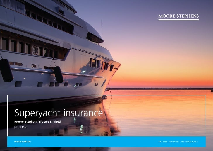 Superyacht insuranceMoore Stephens Brokers LimitedIsle of Manwww.msbl.im                      PRECISE. PROVEN. PERFORMANCE.