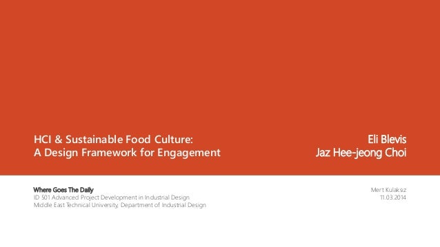 HCI & Sustainable Food Culture: A Design Framework for Engagement Mert Kulaksız 11.03.2014 Where Goes The Daily ID 501 Adv...