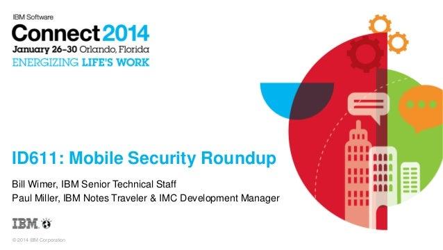 © 2014 IBM Corporation ID611: Mobile Security Roundup Bill Wimer, IBM Senior Technical Staff Paul Miller, IBM Notes Travel...