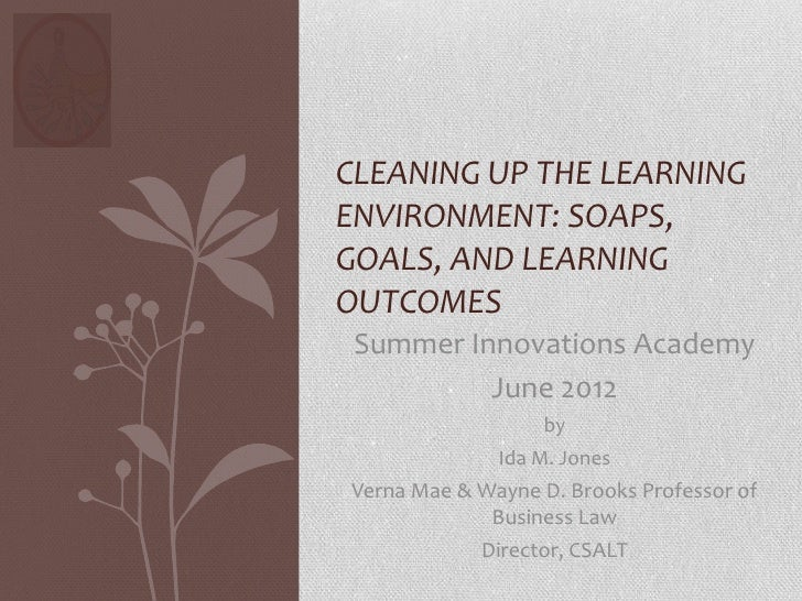 CLEANING UP THE LEARNINGENVIRONMENT: SOAPS,GOALS, AND LEARNINGOUTCOMES Summer Innovations Academy          June 2012      ...