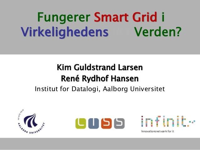 Fungerer Smart Grid i Virkelighedens IKT Verden? Kim Guldstrand Larsen René Rydhof Hansen Institut for Datalogi, Aalborg U...