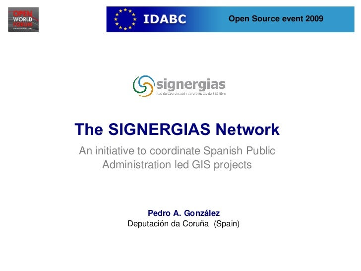 Open Source event 2009    The SIGNERGIAS Network    An initiative to coordinate Spanish Public          Administration led...