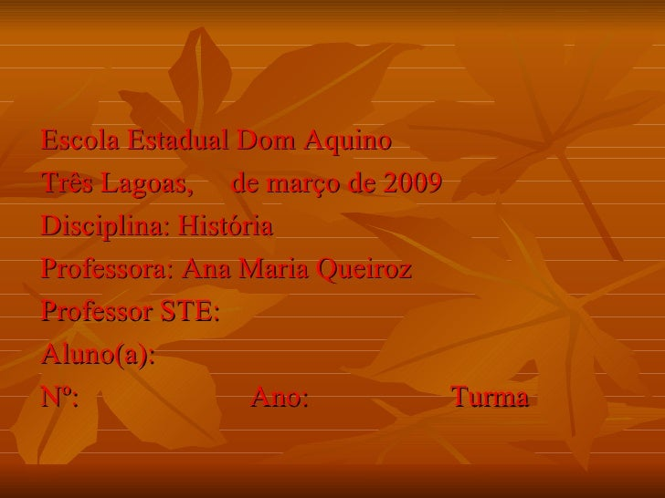 Escola Estadual Dom Aquino Três Lagoas, de março de 2009 Disciplina: História Professora: Ana Maria Queiroz Professor STE:...