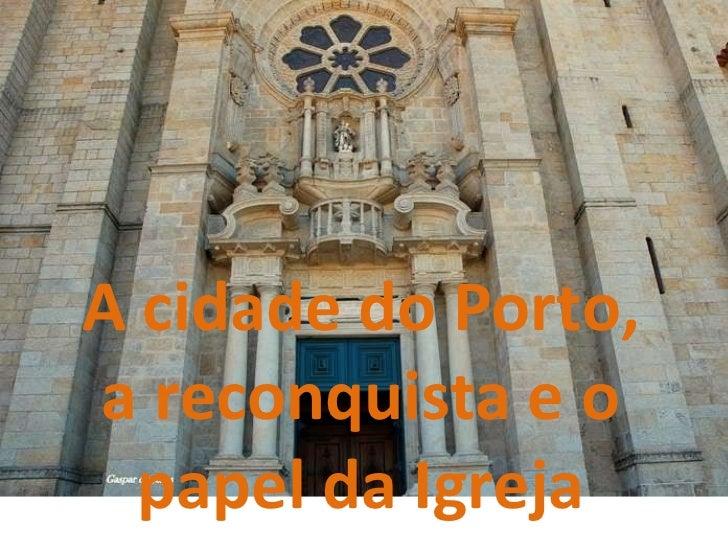 A cidade do Porto, a reconquista e o papel da Igreja