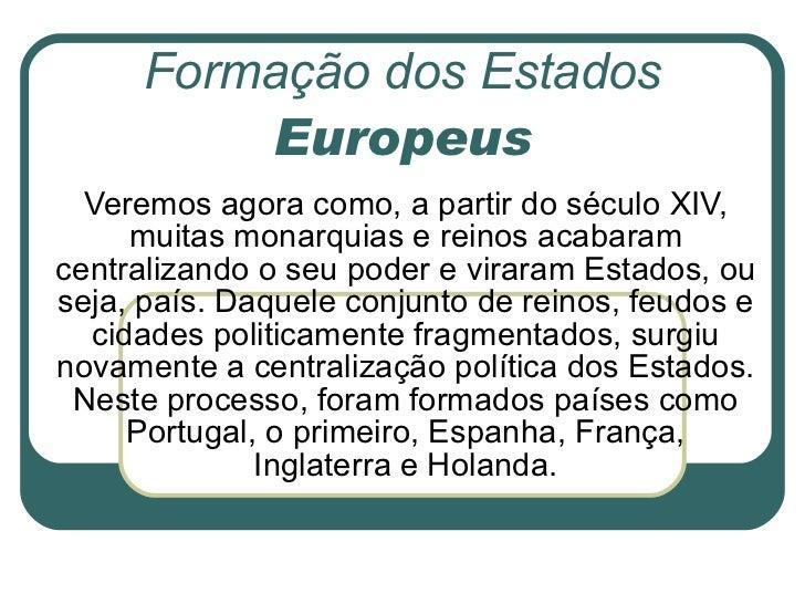 Formação dos Estados  Europeus Veremos agora como, a partir do século XIV, muitas monarquias e reinos acabaram centralizan...
