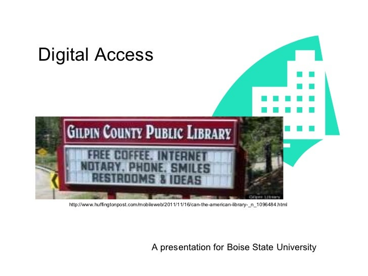 Digital Access A presentation for Boise State University http://www.huffingtonpost.com/mobileweb/2011/11/16/can-the-americ...