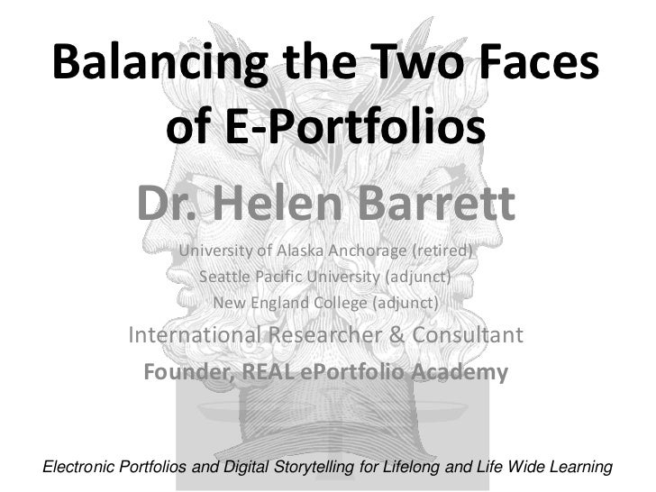 Balancing the Two Faces of E-Portfolios<br />Dr. Helen Barrett<br />University of Alaska Anchorage (retired)<br />Seattle ...