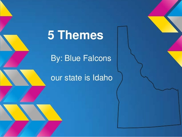 5 ThemesBy: Blue Falconsour state is Idaho